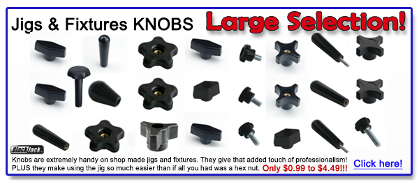 Jigs & Fixtures Knobs - large selection!